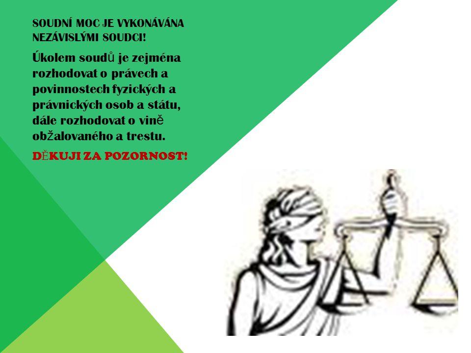 SOUDNÍ MOC JE VYKONÁVÁNA NEZÁVISLÝMI SOUDCI! Úkolem soud ů je zejména rozhodovat o právech a povinnostech fyzických a právnických osob a státu, dále r