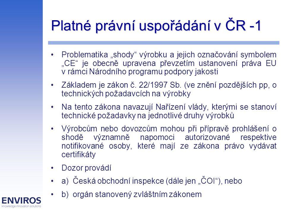 """Platné právní uspořádání v ČR -1 Problematika """"shody"""" výrobku a jejich označování symbolem """"CE"""" je obecně upravena převzetím ustanovení práva EU v rám"""