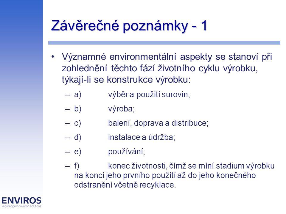 Závěrečné poznámky - 1 Významné environmentální aspekty se stanoví při zohlednění těchto fází životního cyklu výrobku, týkají-li se konstrukce výrobku