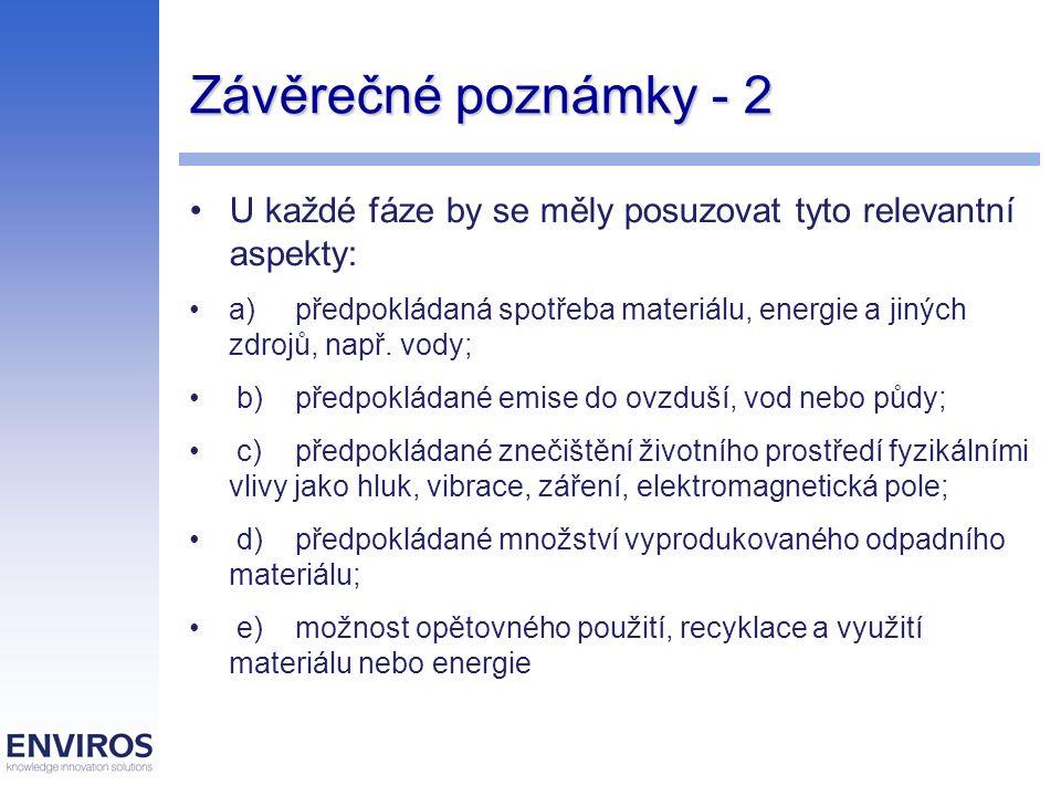 Závěrečné poznámky - 2 U každé fáze by se měly posuzovat tyto relevantní aspekty: a)předpokládaná spotřeba materiálu, energie a jiných zdrojů, např. v