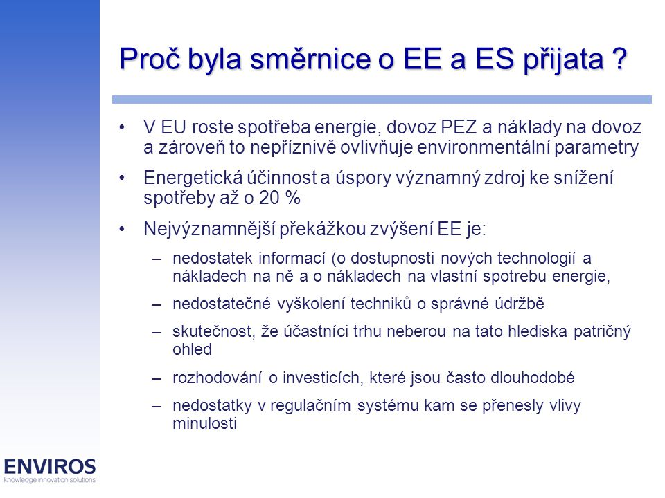 Proč byla směrnice o EE a ES přijata ? V EU roste spotřeba energie, dovoz PEZ a náklady na dovoz a zároveň to nepříznivě ovlivňuje environmentální par