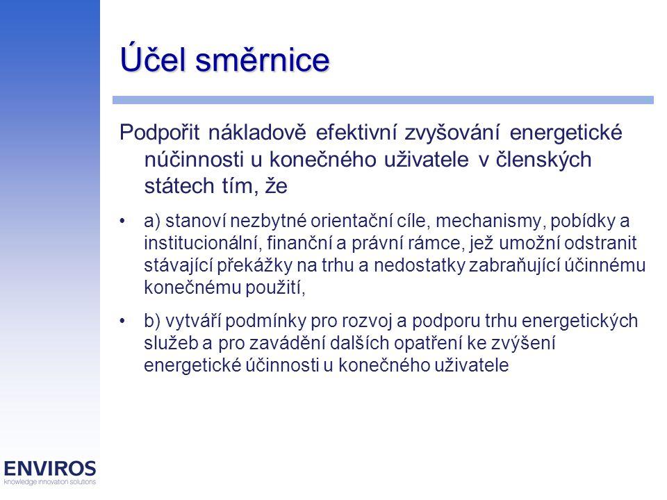 Účel směrnice Podpořit nákladově efektivní zvyšování energetické núčinnosti u konečného uživatele v členských státech tím, že a) stanoví nezbytné orie