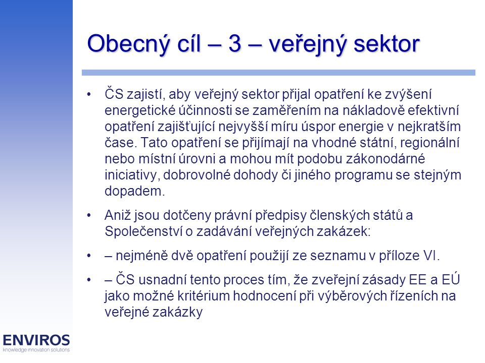 Obecný cíl – 3 – veřejný sektor ČS zajistí, aby veřejný sektor přijal opatření ke zvýšení energetické účinnosti se zaměřením na nákladově efektivní opatření zajišťující nejvyšší míru úspor energie v nejkratším čase.