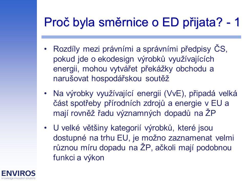 Proč byla směrnice o ED přijata? - 1 Rozdíly mezi právními a správními předpisy ČS, pokud jde o ekodesign výrobků využívajících energii, mohou vytváře