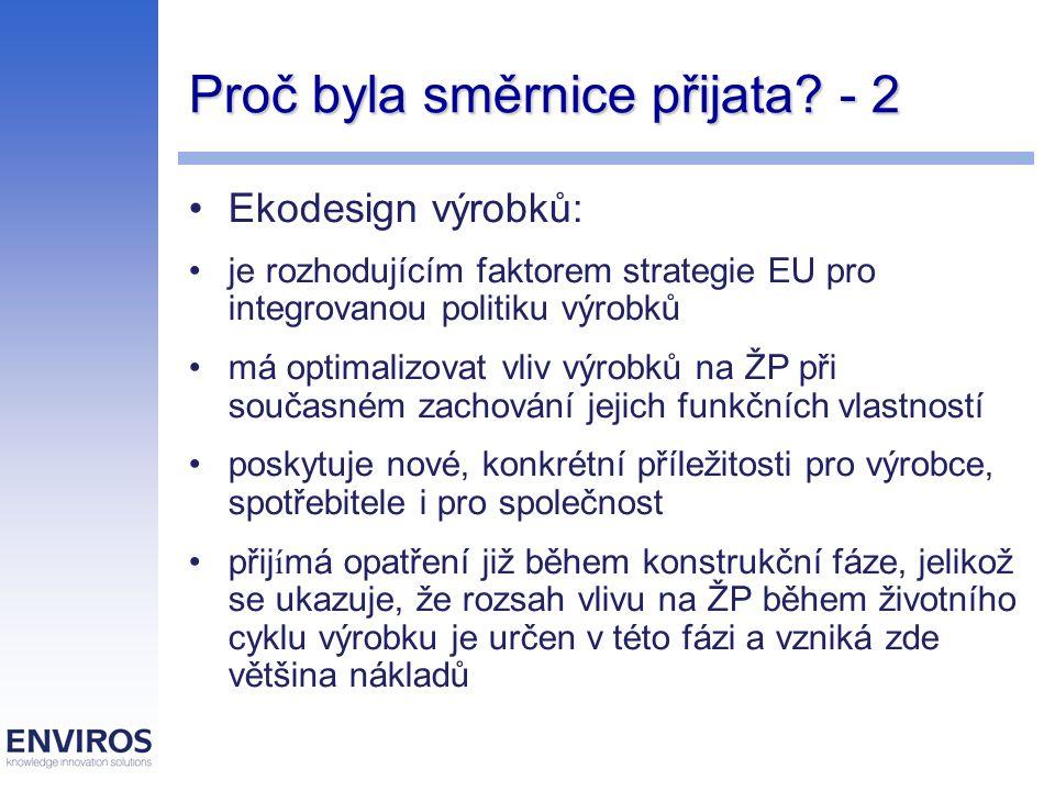 Proč byla směrnice přijata? - 2 Ekodesign výrobků: je rozhodujícím faktorem strategie EU pro integrovanou politiku výrobků má optimalizovat vliv výrob