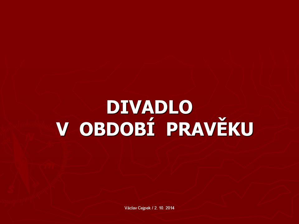 DIVADLO V OBDOBÍ PRAVĚKU Václav Cejpek / 2. 10. 2014