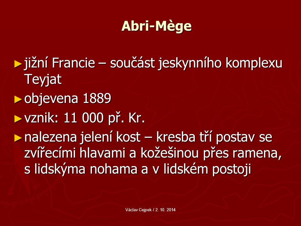 Abri-Mège ► jižní Francie – součást jeskynního komplexu Teyjat ► objevena 1889 ► vznik: 11 000 př.