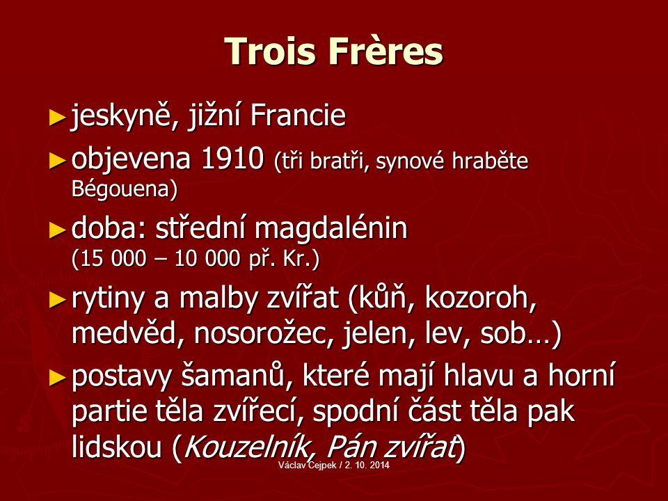 Trois Frères ► jeskyně, jižní Francie ► objevena 1910 (tři bratři, synové hraběte Bégouena) ► doba: střední magdalénin (15 000 – 10 000 př.