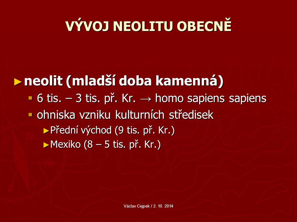 VÝVOJ NEOLITU OBECNĚ ► neolit (mladší doba kamenná)  6 tis.