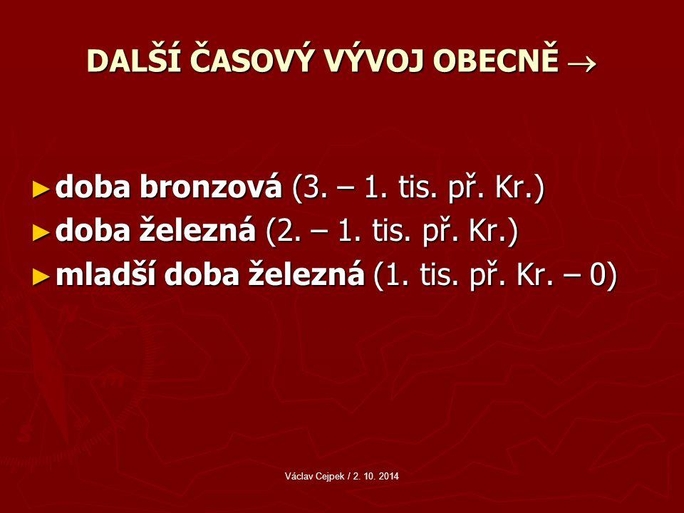 DALŠÍ ČASOVÝ VÝVOJ OBECNĚ  ► doba bronzová (3.– 1.