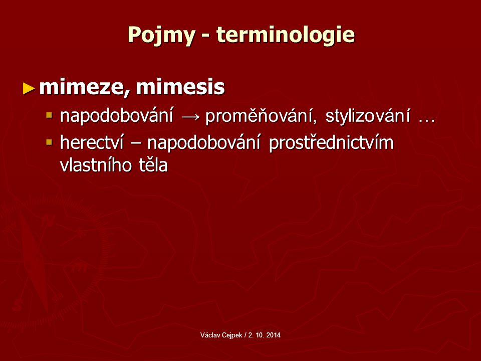 Pojmy - terminologie ► mimeze, mimesis  napodobování → proměňování, stylizování …  herectví – napodobování prostřednictvím vlastního těla Václav Cejpek / 2.