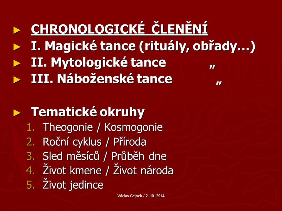 ► CHRONOLOGICKÉ ČLENĚNÍ ► I.Magické tance (rituály, obřady…) ► II.