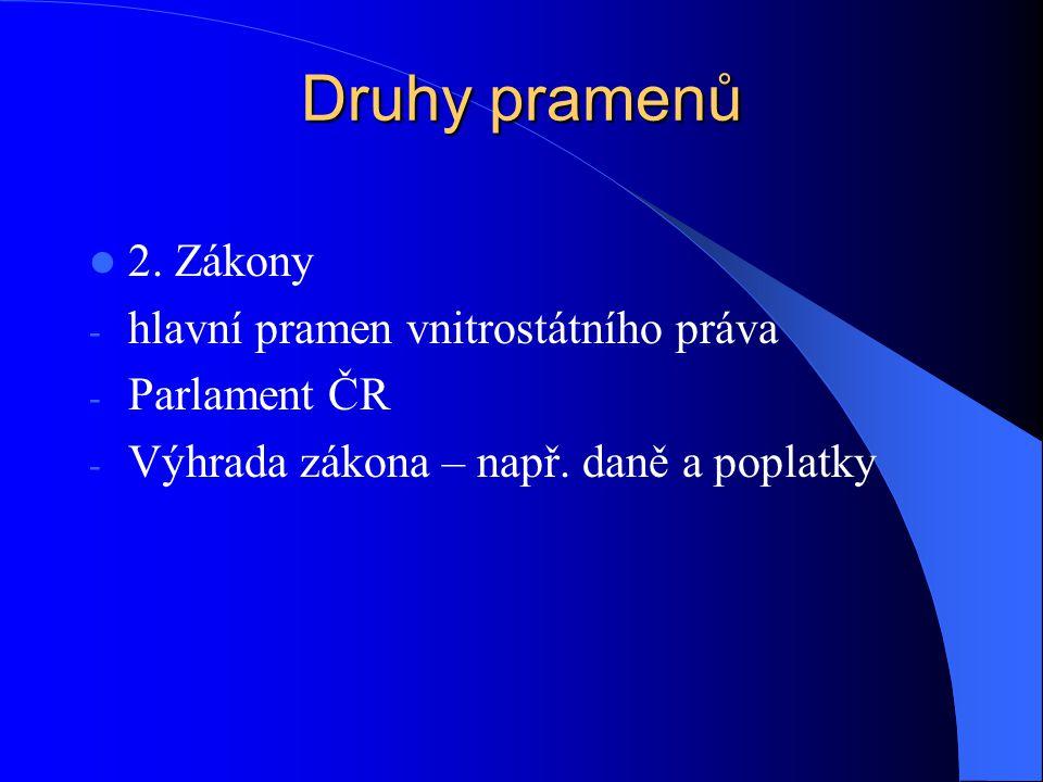Druhy pramenů 2. Zákony - hlavní pramen vnitrostátního práva - Parlament ČR - Výhrada zákona – např. daně a poplatky