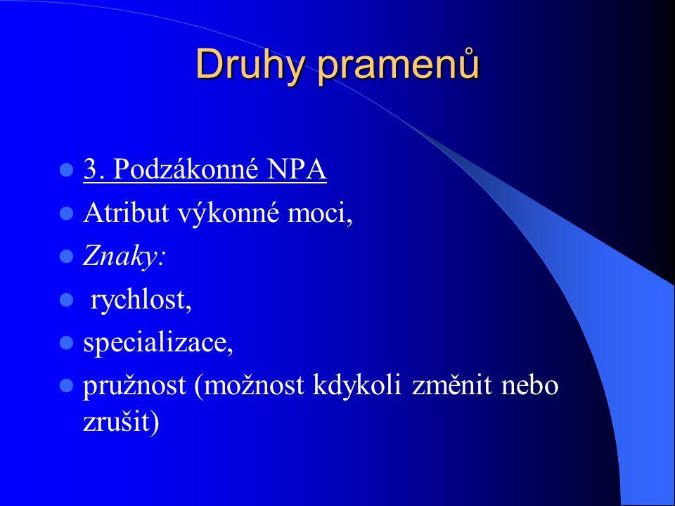 Druhy pramenů 3. Podzákonné NPA Atribut výkonné moci, Znaky: rychlost, specializace, pružnost (možnost kdykoli změnit nebo zrušit)
