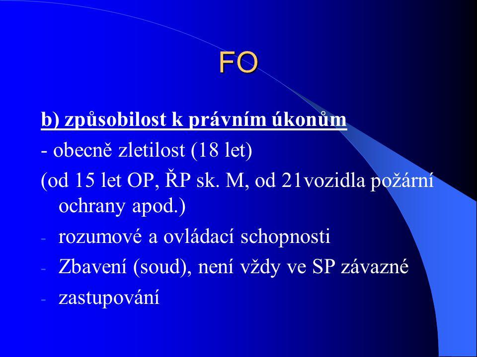 FO b) způsobilost k právním úkonům - obecně zletilost (18 let) (od 15 let OP, ŘP sk. M, od 21vozidla požární ochrany apod.) - rozumové a ovládací scho