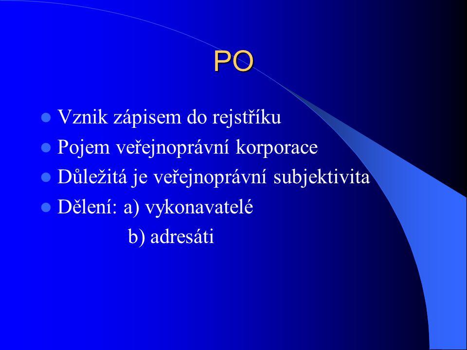 PO Vznik zápisem do rejstříku Pojem veřejnoprávní korporace Důležitá je veřejnoprávní subjektivita Dělení: a) vykonavatelé b) adresáti