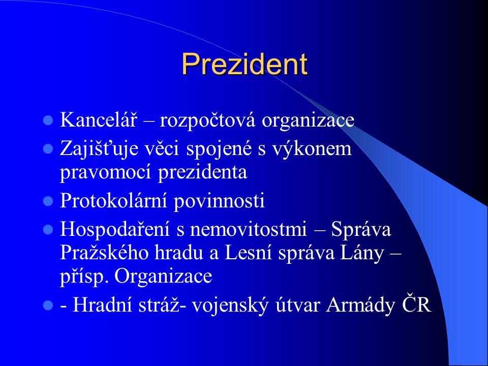 Prezident Kancelář – rozpočtová organizace Zajišťuje věci spojené s výkonem pravomocí prezidenta Protokolární povinnosti Hospodaření s nemovitostmi –