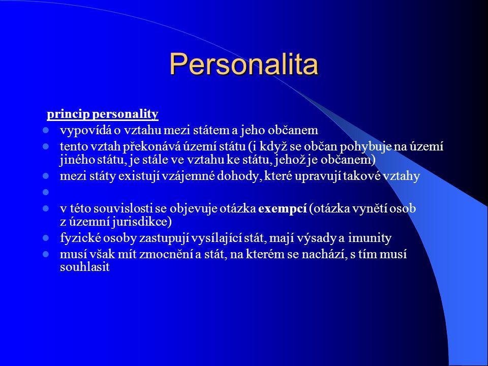 Personalita princip personality vypovídá o vztahu mezi státem a jeho občanem tento vztah překonává území státu (i když se občan pohybuje na území jiné