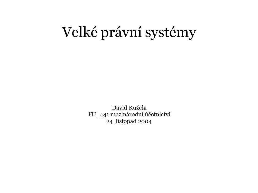 Velké právní systémy David Kužela FU_441 mezinárodní účetnictví 24. listopad 2004