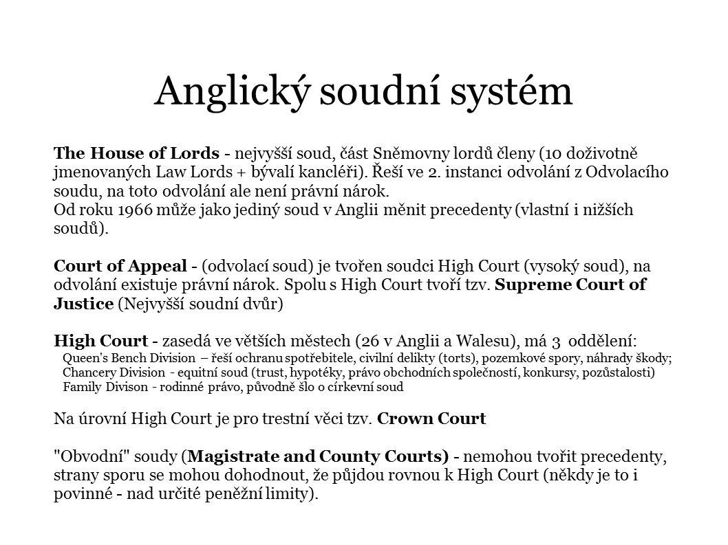 Anglický soudní systém The House of Lords - nejvyšší soud, část Sněmovny lordů členy (10 doživotně jmenovaných Law Lords + bývalí kancléři). Řeší ve 2
