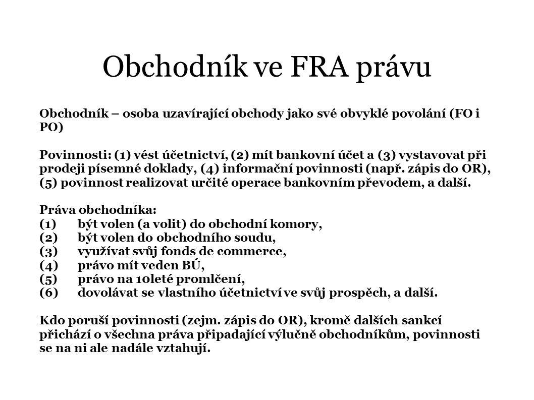 Obchodník ve FRA právu Obchodník – osoba uzavírající obchody jako své obvyklé povolání (FO i PO) Povinnosti: (1) vést účetnictví, (2) mít bankovní úče