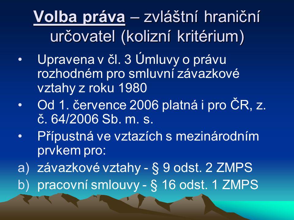 Volba práva – zvláštní hraniční určovatel (kolizní kritérium) Upravena v čl.