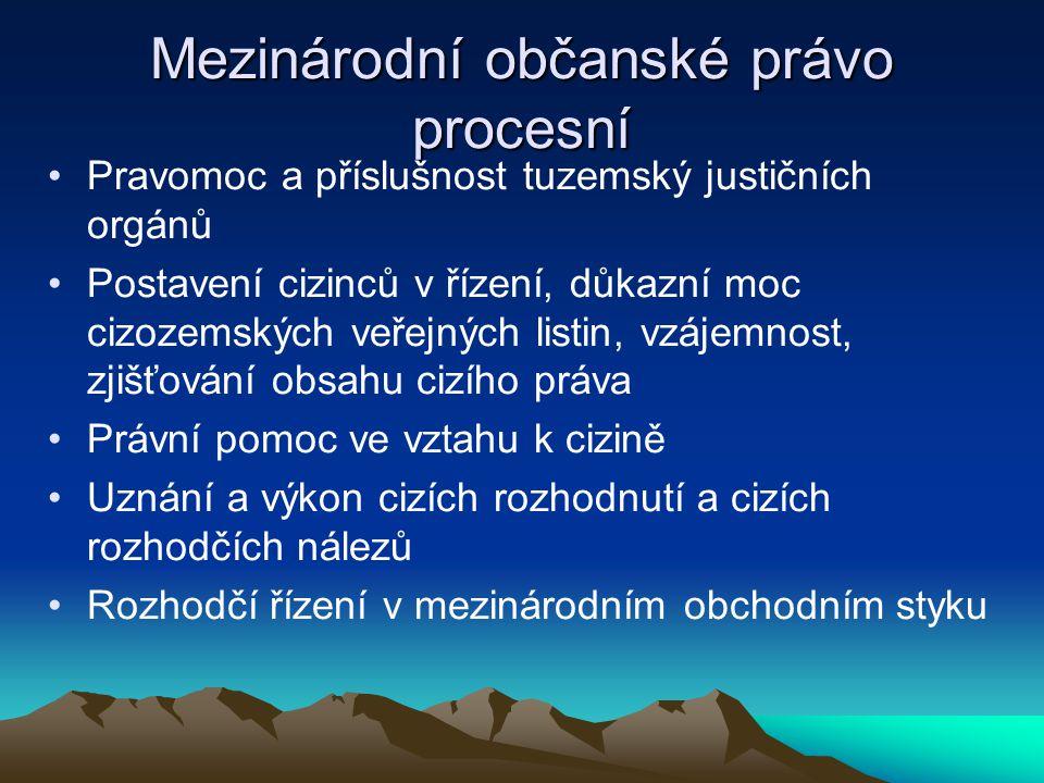 Mezinárodní občanské právo procesní Pravomoc a příslušnost tuzemský justičních orgánů Postavení cizinců v řízení, důkazní moc cizozemských veřejných l