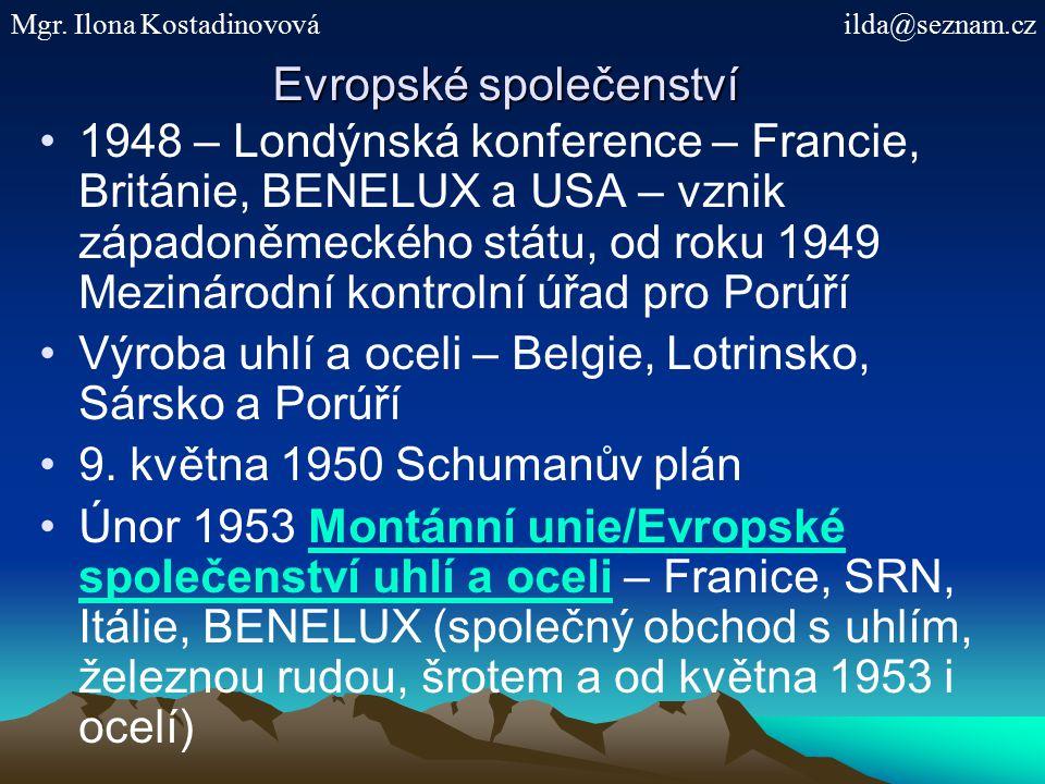 Evropské společenství 1948 – Londýnská konference – Francie, Británie, BENELUX a USA – vznik západoněmeckého státu, od roku 1949 Mezinárodní kontrolní