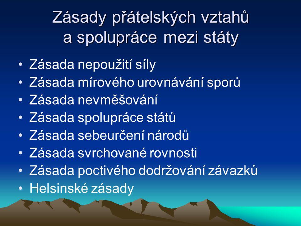 Zásady přátelských vztahů a spolupráce mezi státy Zásada nepoužití síly Zásada mírového urovnávání sporů Zásada nevměšování Zásada spolupráce států Zásada sebeurčení národů Zásada svrchované rovnosti Zásada poctivého dodržování závazků Helsinské zásady