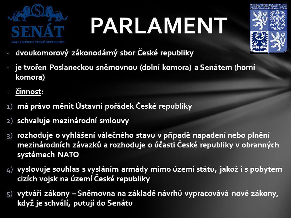 -dvoukomorový zákonodárný sbor České republiky -je tvořen Poslaneckou sněmovnou (dolní komora) a Senátem (horní komora) -činnost: 1)má právo měnit Úst