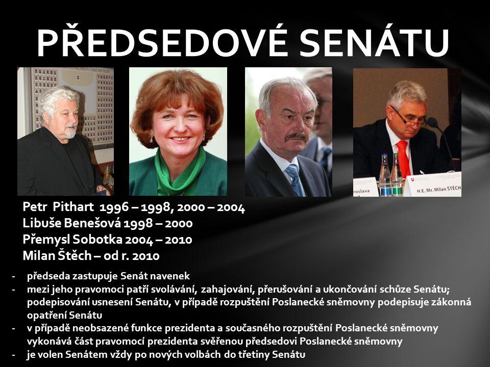 PŘEDSEDOVÉ SENÁTU Petr Pithart 1996 – 1998, 2000 – 2004 Libuše Benešová 1998 – 2000 Přemysl Sobotka 2004 – 2010 Milan Štěch – od r. 2010 -předseda zas
