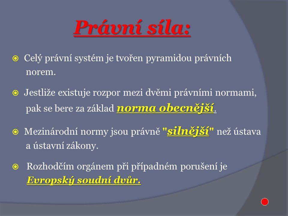 Právní síla:  Celý právní systém je tvořen pyramidou právních norem.