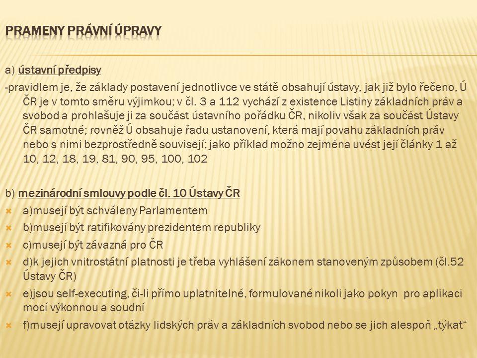 a) ústavní předpisy -pravidlem je, že základy postavení jednotlivce ve státě obsahují ústavy, jak již bylo řečeno, Ú ČR je v tomto směru výjimkou; v čl.