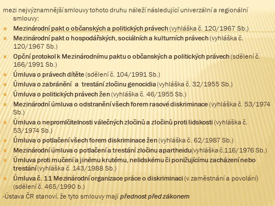 mezi nejvýznamnější smlouvy tohoto druhu náleží následující univerzální a regionální smlouvy:  Mezinárodní pakt o občanských a politických právech (vyhláška č.