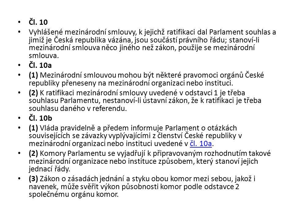 Čl. 10 Vyhlášené mezinárodní smlouvy, k jejichž ratifikaci dal Parlament souhlas a jimiž je Česká republika vázána, jsou součástí právního řádu; stano