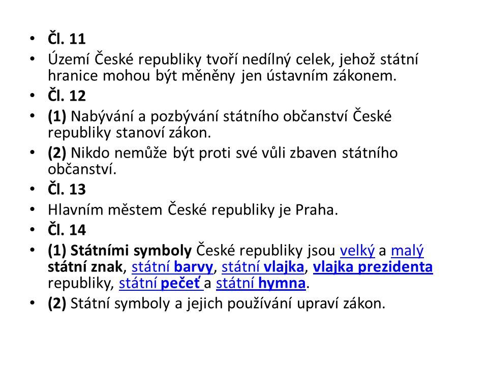Čl. 11 Území České republiky tvoří nedílný celek, jehož státní hranice mohou být měněny jen ústavním zákonem. Čl. 12 (1) Nabývání a pozbývání státního