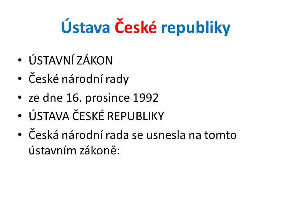 Ústava České republiky ÚSTAVNÍ ZÁKON České národní rady ze dne 16. prosince 1992 ÚSTAVA ČESKÉ REPUBLIKY Česká národní rada se usnesla na tomto ústavní