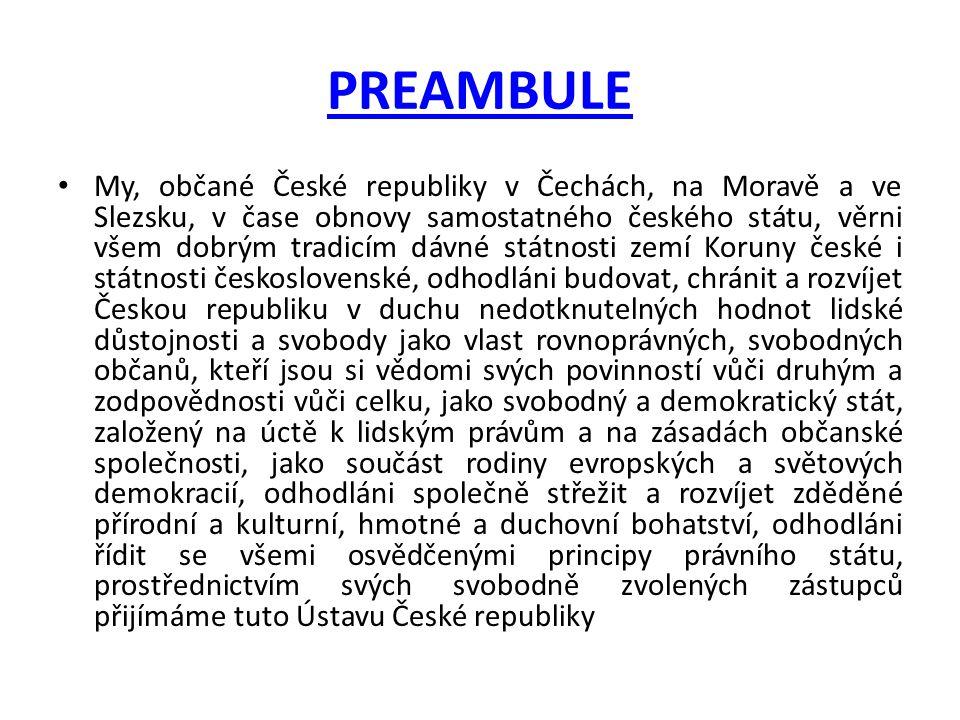 PREAMBULE My, občané České republiky v Čechách, na Moravě a ve Slezsku, v čase obnovy samostatného českého státu, věrni všem dobrým tradicím dávné stá