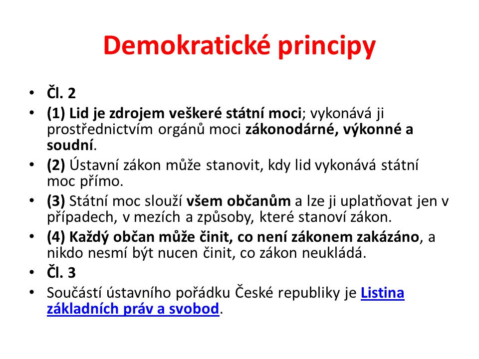Demokratické principy Čl. 2 (1) Lid je zdrojem veškeré státní moci; vykonává ji prostřednictvím orgánů moci zákonodárné, výkonné a soudní. (2) Ústavní