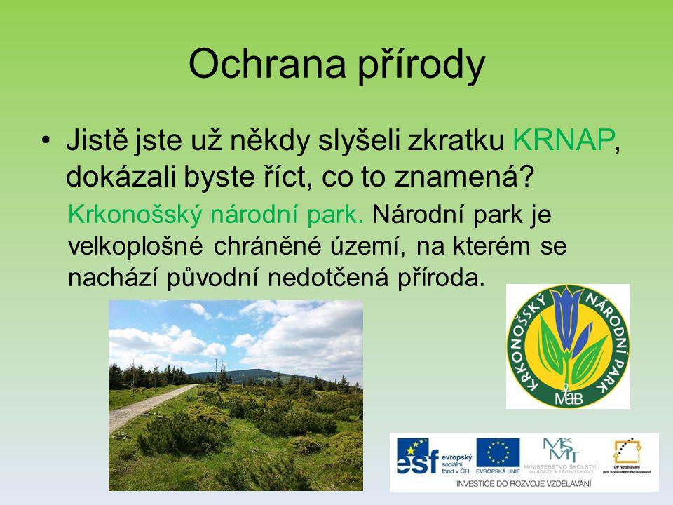 Ochrana přírody Jistě jste už někdy slyšeli zkratku KRNAP, dokázali byste říct, co to znamená.