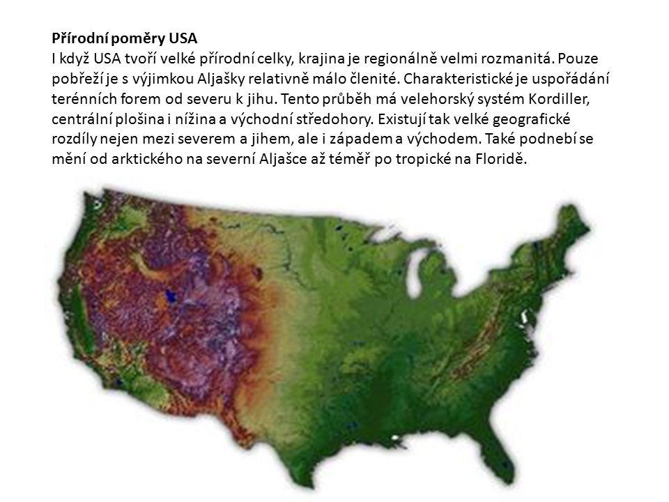 Přírodní poměry USA I když USA tvoří velké přírodní celky, krajina je regionálně velmi rozmanitá. Pouze pobřeží je s výjimkou Aljašky relativně málo č