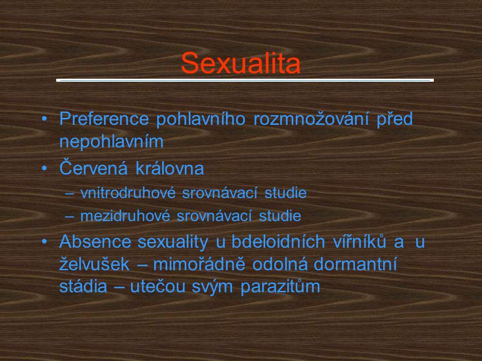 Sexualita Preference pohlavního rozmnožování před nepohlavním Červená královna –vnitrodruhové srovnávací studie –mezidruhové srovnávací studie Absence