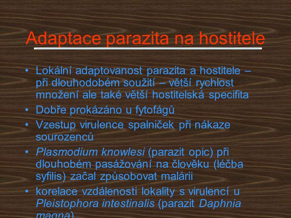 Adaptace parazita na hostitele Lokální adaptovanost parazita a hostitele – při dlouhodobém soužití – větší rychlost množení ale také větší hostitelská