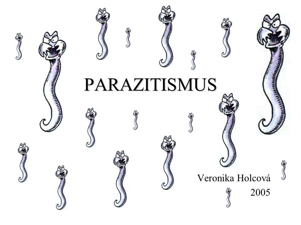 PARAZITISMUS Veronika Holcová 2005