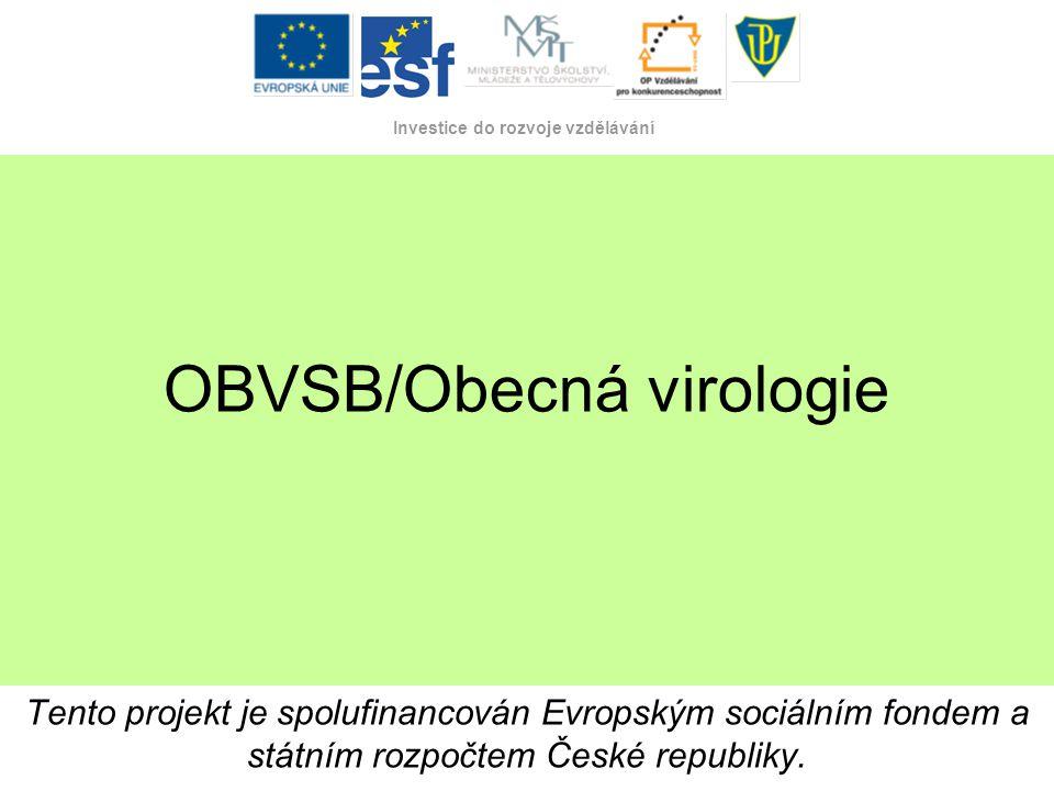 Investice do rozvoje vzdělávání OBVSB/Obecná virologie Tento projekt je spolufinancován Evropským sociálním fondem a státním rozpočtem České republiky