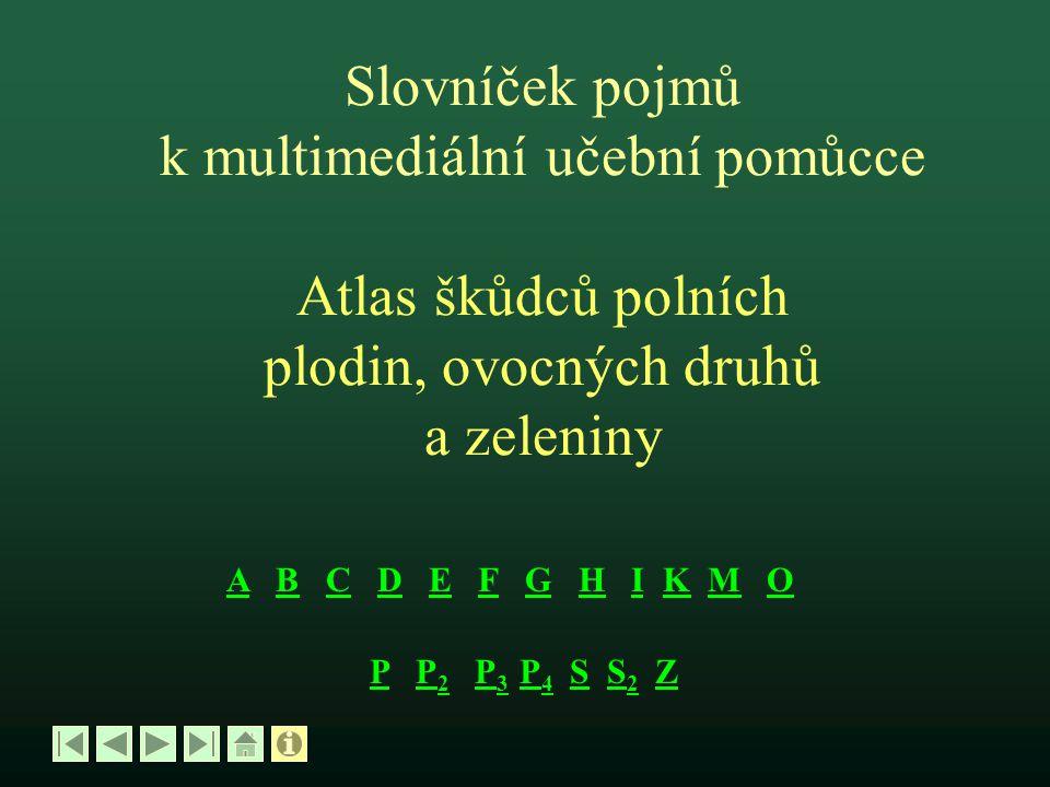 Slovníček pojmů k multimediální učební pomůcce Atlas škůdců polních plodin, ovocných druhů a zeleniny AA B C D E F G H I K M OBCDEFGHIKMO PP P 2 P 3 P
