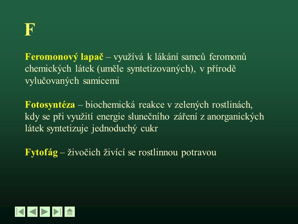 F Feromonový lapač – využívá k lákání samců feromonů chemických látek (uměle syntetizovaných), v přírodě vylučovaných samicemi Fotosyntéza – biochemic