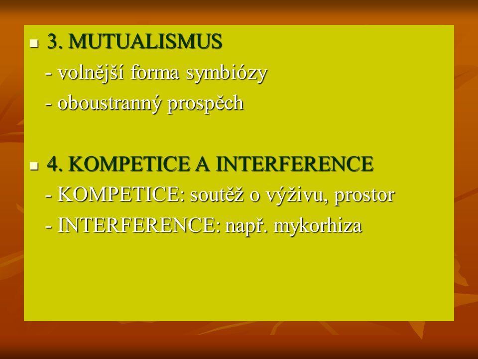 3. MUTUALISMUS 3. MUTUALISMUS - volnější forma symbiózy - volnější forma symbiózy - oboustranný prospěch - oboustranný prospěch 4. KOMPETICE A INTERFE