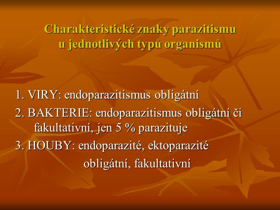 Charakteristické znaky parazitismu u jednotlivých typů organismů 1. VIRY: endoparazitismus obligátní 2. BAKTERIE: endoparazitismus obligátní či fakult
