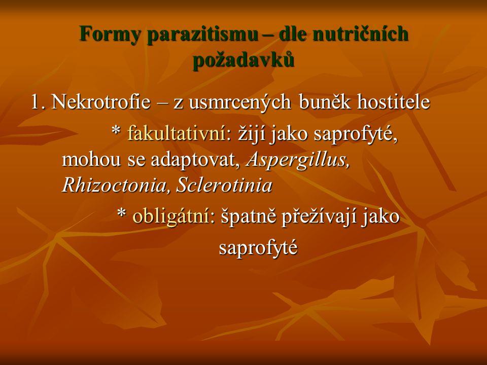 Formy parazitismu – dle nutričních požadavků 1. Nekrotrofie – z usmrcených buněk hostitele * fakultativní: žijí jako saprofyté, mohou se adaptovat, As